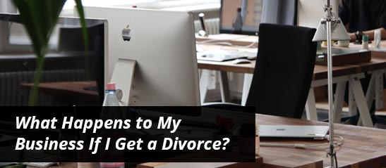 What happens to my business if I get a divorce?