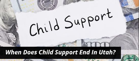 When Does Child Support End In Utah?