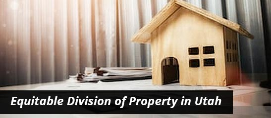 Equitable division of property in Utah